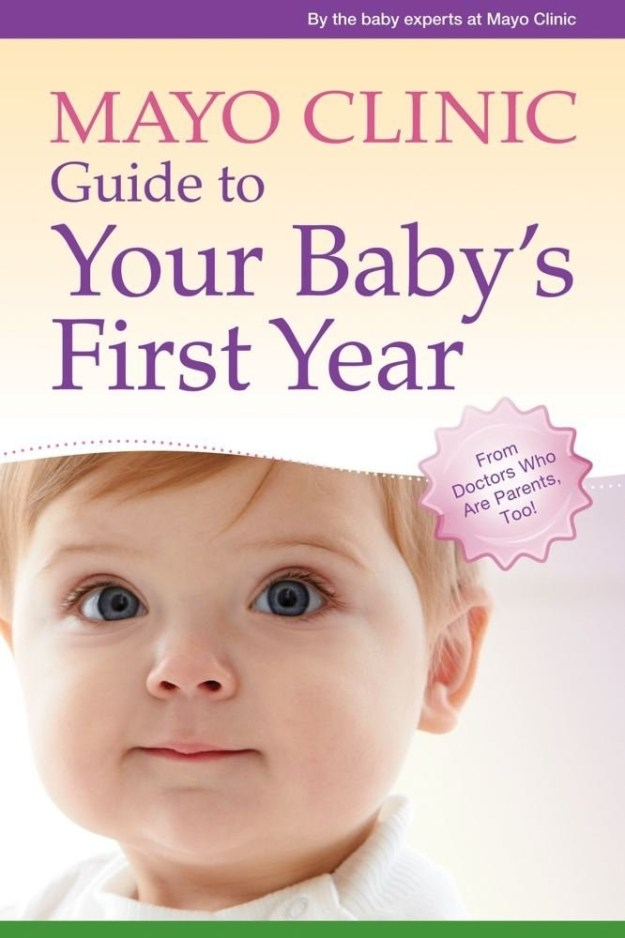 Mayo Clinic Guide to Your Baby's First Year: From Doctors Who Are Parents, Too!