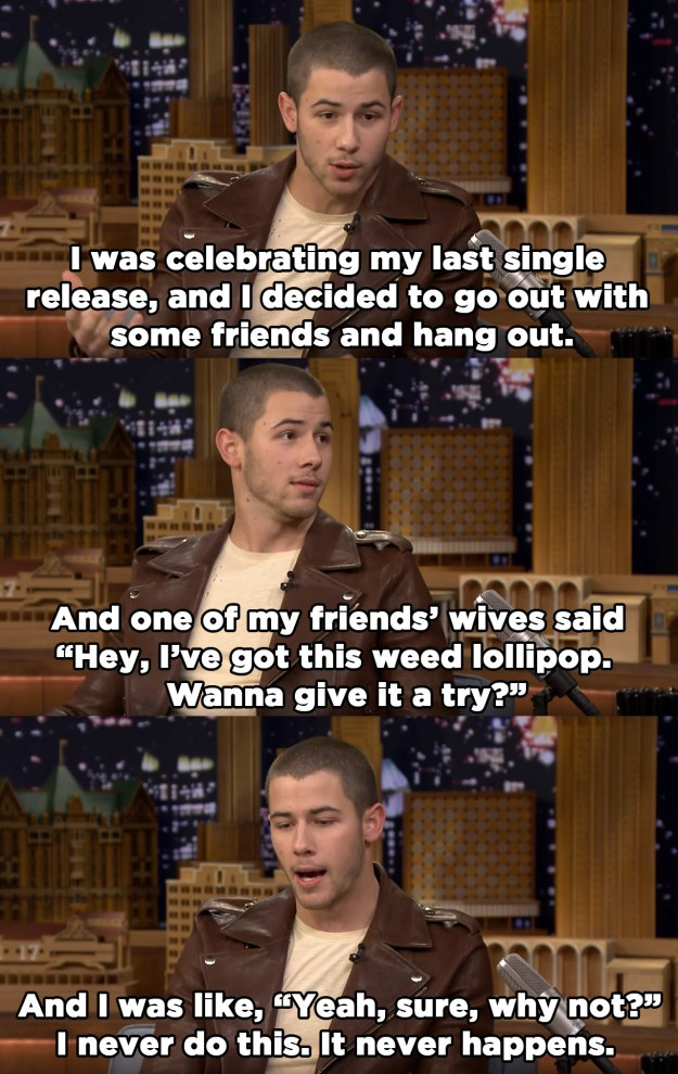 The story started off pretty damn scandalous, as we learned that the once purity ring–wearing Nick Jonas tried a weed lollipop.