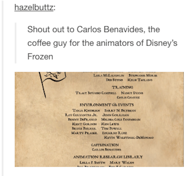 "Basically, someone screenshotted the rolling credits of Frozen to reveal that a man named Carlos Benavides was credited with ""Caffeination"" for the movie."