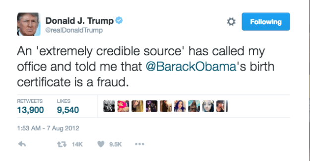 """When an """"extremely credible source"""" told him that President Obama's birth certificate was a fraud."""