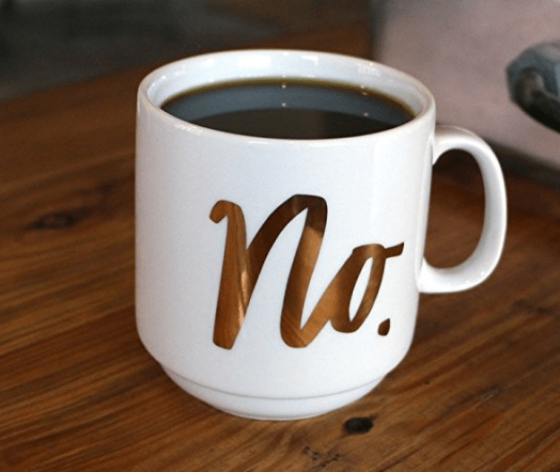 """And a mug with a simple answer (and that answer is """"no"""")."""
