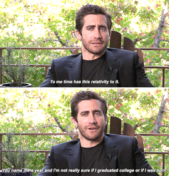 Jake Gyllenhaal is so smart and perfect that the concept of time means nothing to him.