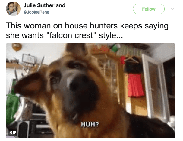 When it's clear that the house hunters have NO idea what style of home they're looking for: