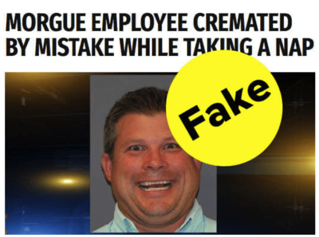 The website that spread the hoax, World News Daily Report, is responsible for some other fake news hits. One, which got over a million likes, shares, and comments on Facebook, claimed a morgue employee was mistakenly cremated. (He wasn't.)
