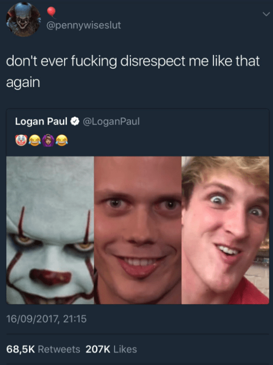 And when not even Pennywise wanted to be grouped in with Logan Paul:
