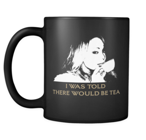 And, of course, a mug. You know, to hold your hot tea.