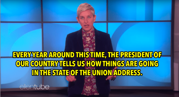 In case you forgot somehow, Ellen reminded us all that it's the time of year when POTUS delivers the State of the Union address.