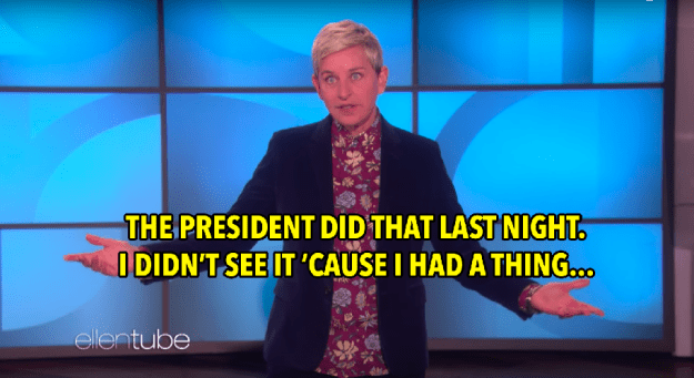 It happened last night, and well...Ellen missed it.