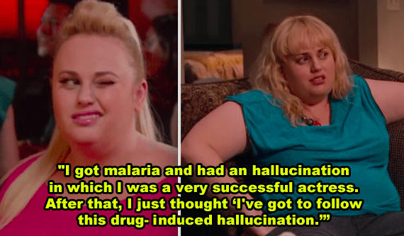 Rebel Wilson got malaria when she was younger and hallucinated that she won an Oscar. That dream inspired her to pursue a career in acting.