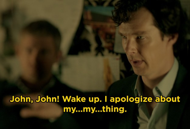 In Sherlock, Benedict Cumberbatch forgot one of his lines while filming a scene in which Watson and Sherlock get drunk, but it worked, and Cumberbatch's improvised line made it into the final cut.