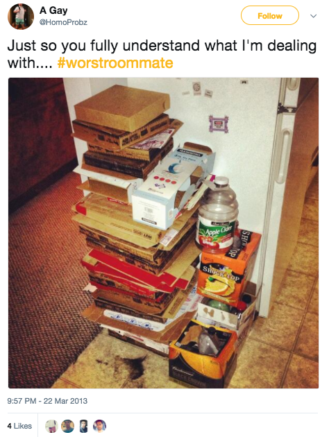 And this roommate just won't take the trash out: