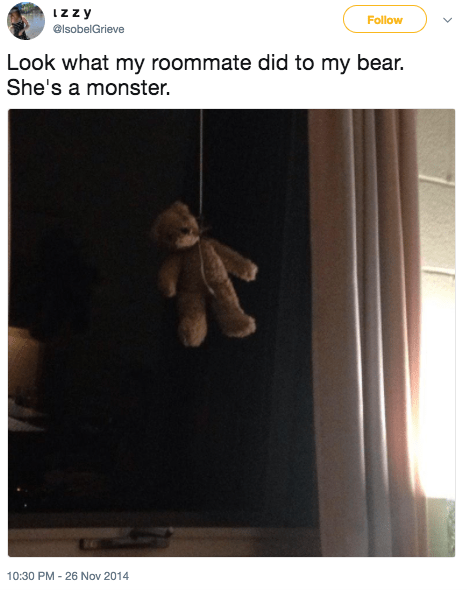 And this roommate terrorized her roommie's bear: