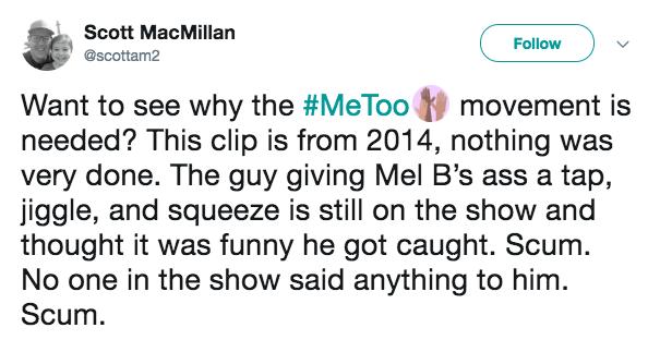 """""""Quer ver por que o movimento #MeToo é necessário? Este vídeo é de 2014, e nada aconteceu. O cara que deu um tapa e apertou a bunda da Mel B ainda está no programa e acha que foi engraçado ser pego. Escória. Ninguém no programa disse nada para ele. Escória."""""""