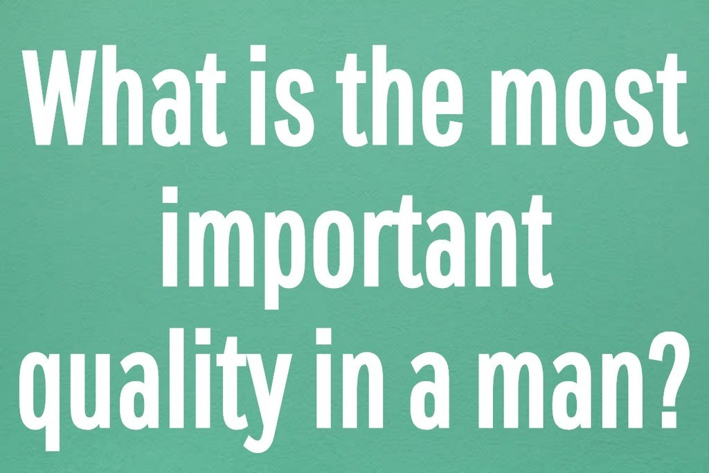 What is the most important quality in a man?