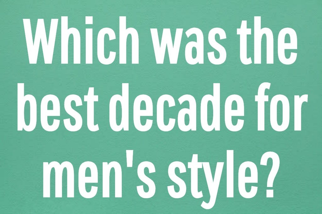 Which was the best decade for men's style?