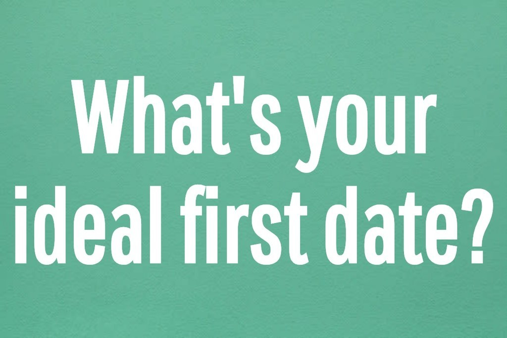 What's your ideal first date?