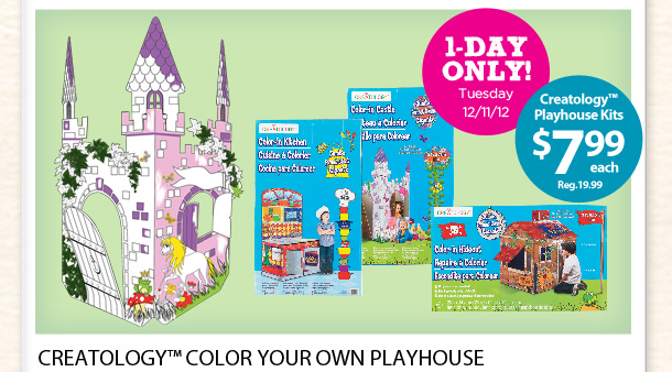 CREATOLOGY™ COLOR YOUR OWN PLAYHOUSE | 1-DAY ONLY! Tuesday 12/11/12 - Creatology™ Playhouse Kits $7.99 each Reg. 19.99