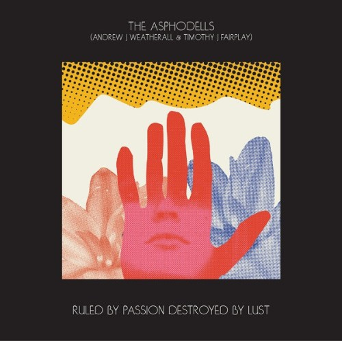 The Asphodells - Ruled By Passion, Destroyed By Lust | Discogs