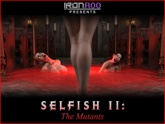 [IronRoo] SELFISH II: THE MUTANTS