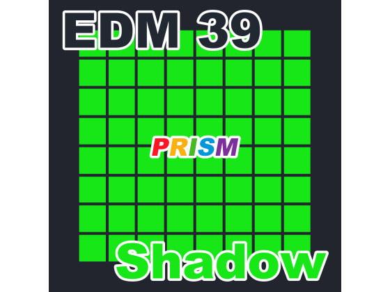 [なないろぼっくす] 【シングル】EDM 39 - Shadow/ぷりずむ