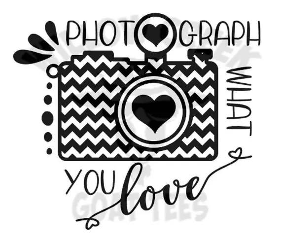 Download Photograph What You Love Camera SVG file Silhouette HTV