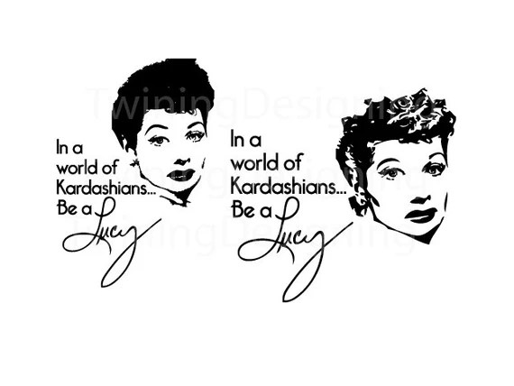 Download In a world of kardashians be a lucy i love lucy lucille ball