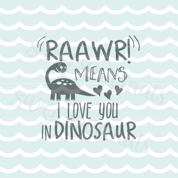 Download Dinosaur SVG Roar Raawr Means I Love You SVG File. Cricut