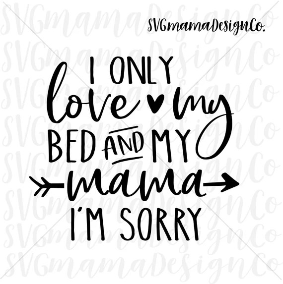 Download I Only Love My Bed And My Mama SVG Cut File for Cricut and