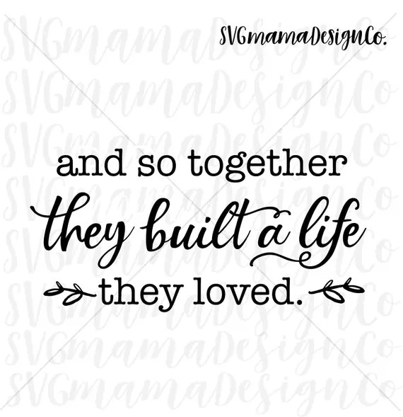 Download And So Together They Built A Life They Loved SVG Vector ...
