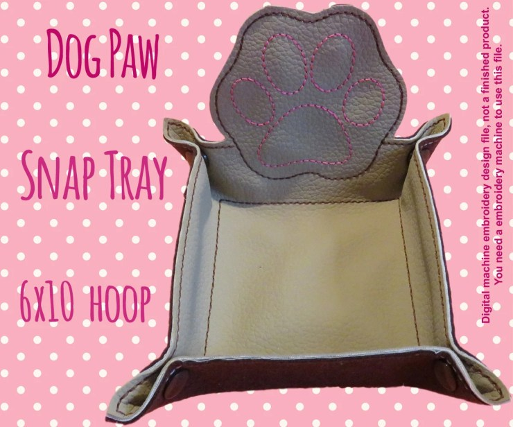 6x10 hoop - DOG PAW snap tray - In The Hoop - Machine Embroidery Design File, digital download
