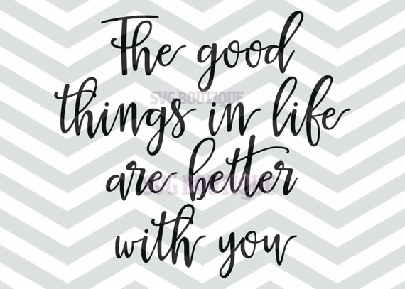 Download Items similar to Good Things In Life SVG, Love Quote Svg ...