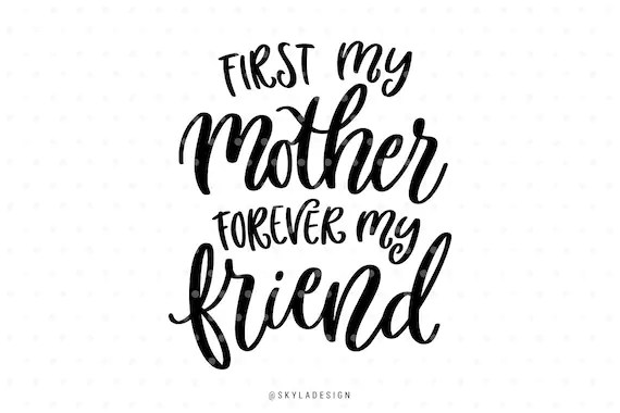 Download First my mother forever my friend Mothersday svg Svg file
