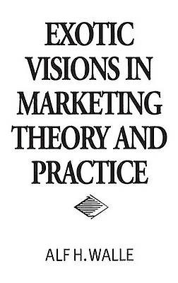 Exotic Visions in Marketing Theory and Practice by Walle