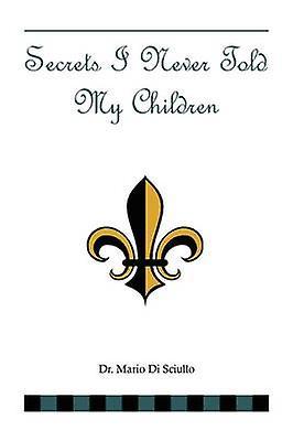 Secrets I Never Told My Children by Sciullo & Mario Di