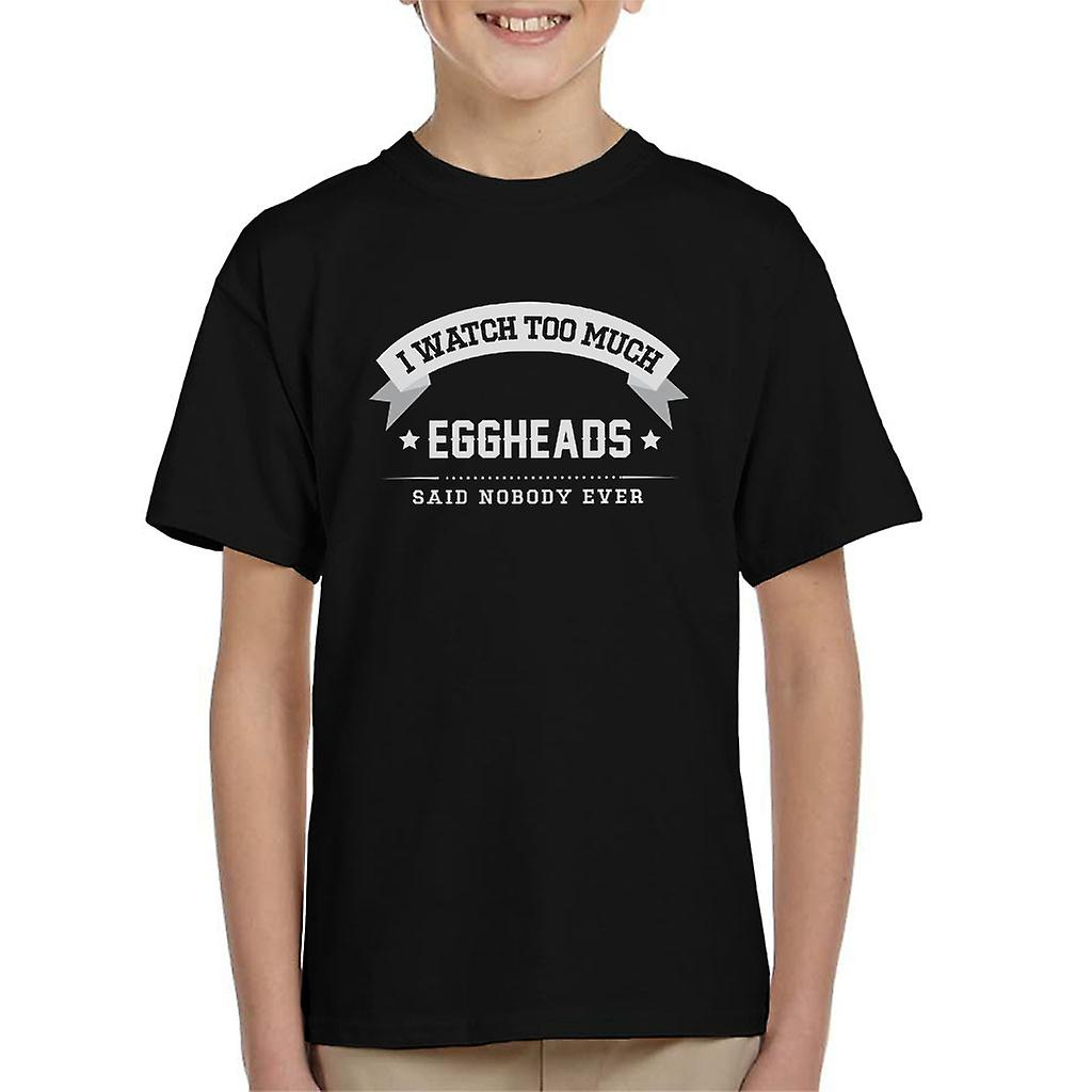 I Watch Too Much Eggheads Said Nobody Ever Kids TShirt