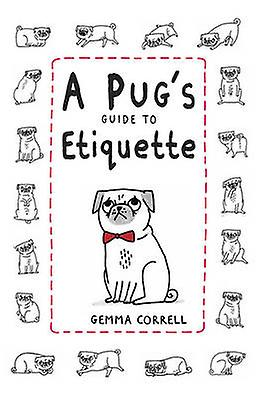 A Pug's Guide to Etiquette by Gemma Correll
