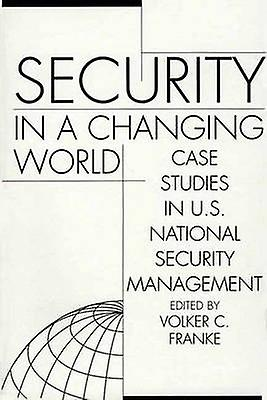 Security in a Changing World Case Studies in U.S. National