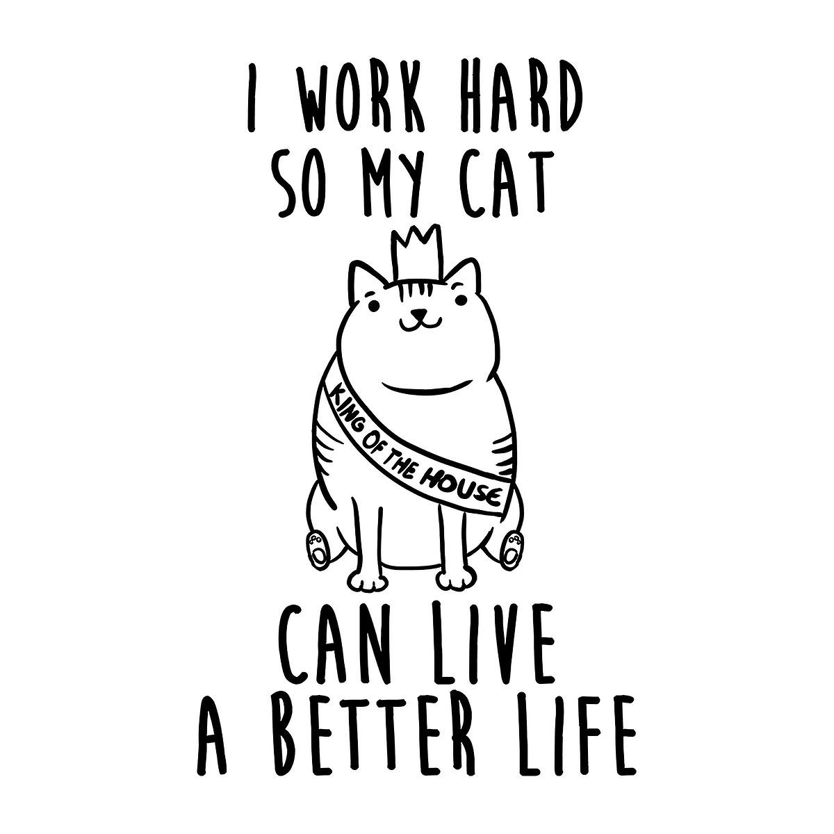 I Work Hard So My Cat Can Live A Better Life Women's