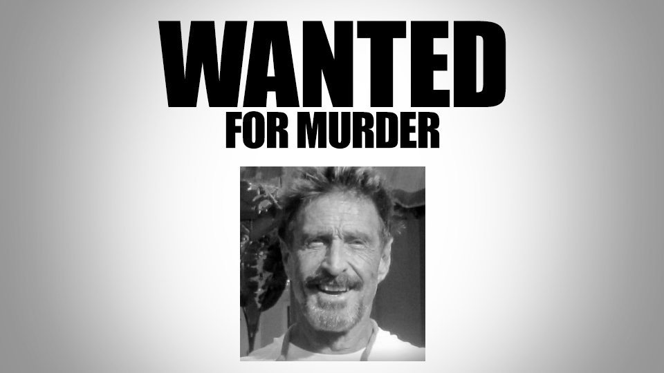 Click here to read Exclusive: John McAfee Wanted for Murder (Updated)