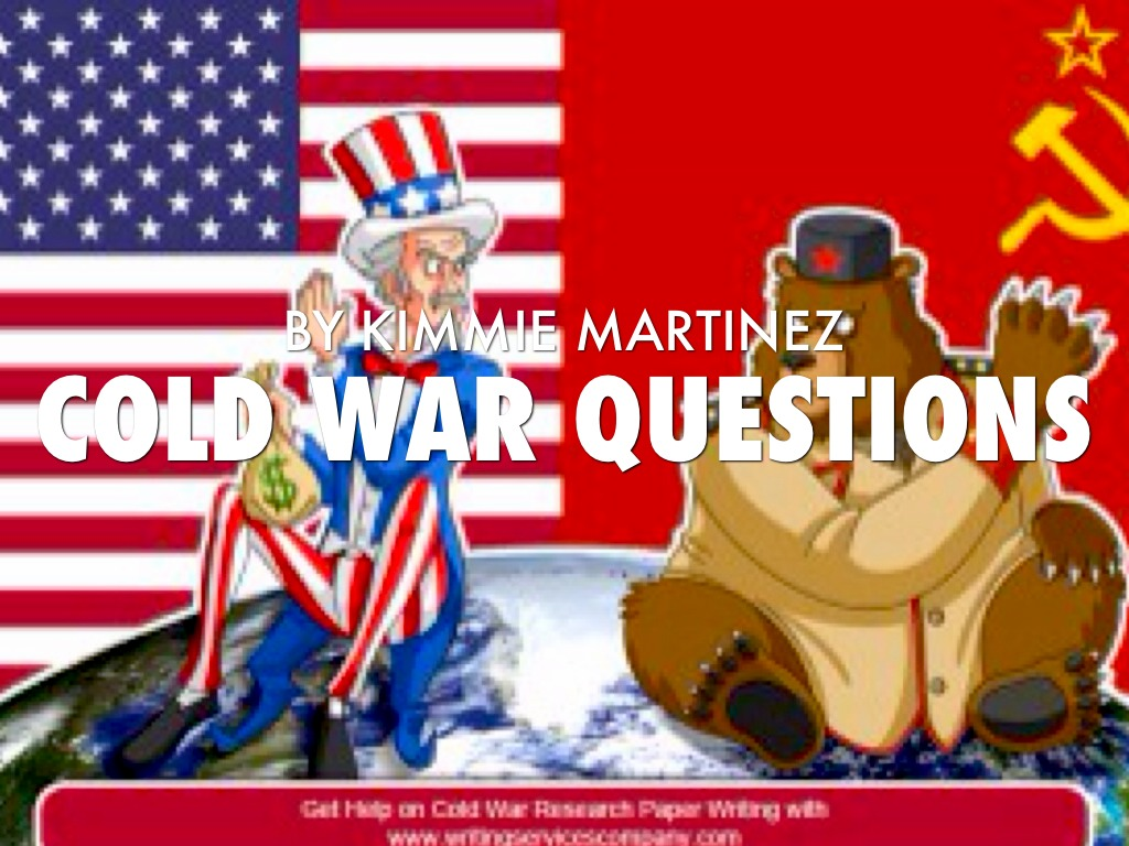 Cold War Questions By Kimmie Martinez Martinez