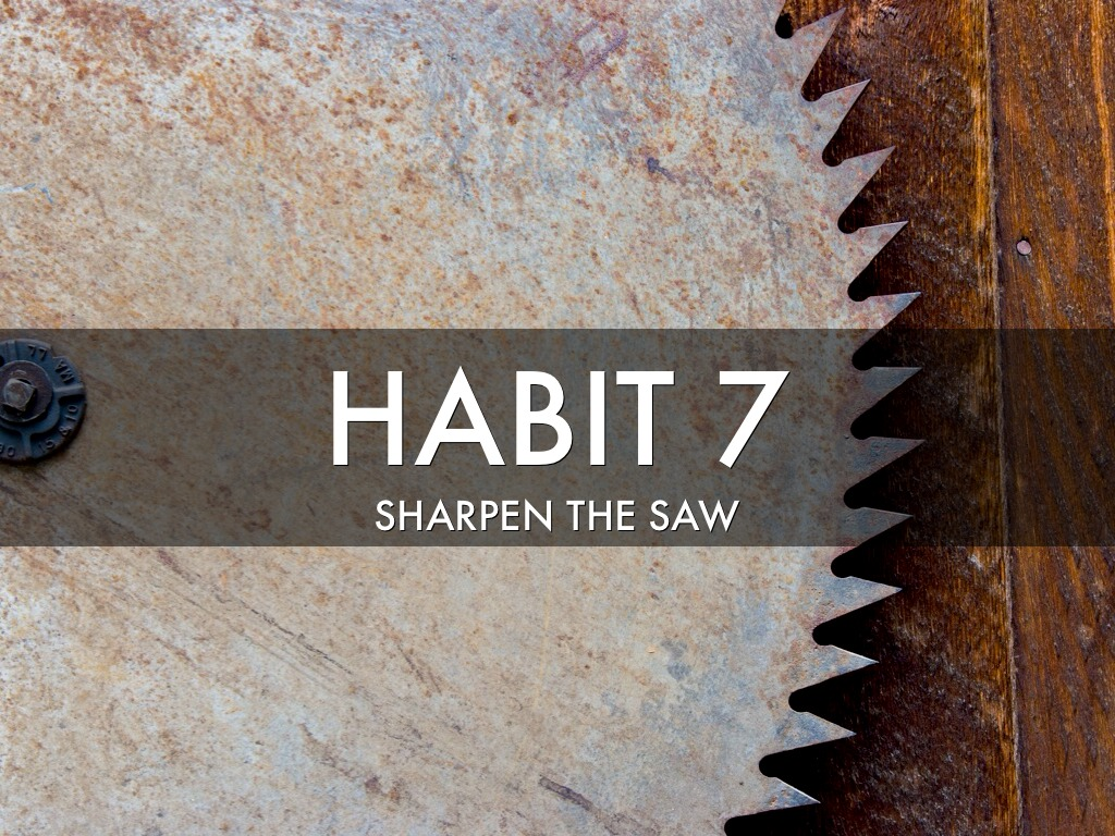Habit 7 Sharpen The Saw By Dpurkey
