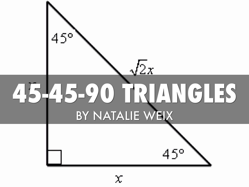45 45 90 Triangles By Natalie W