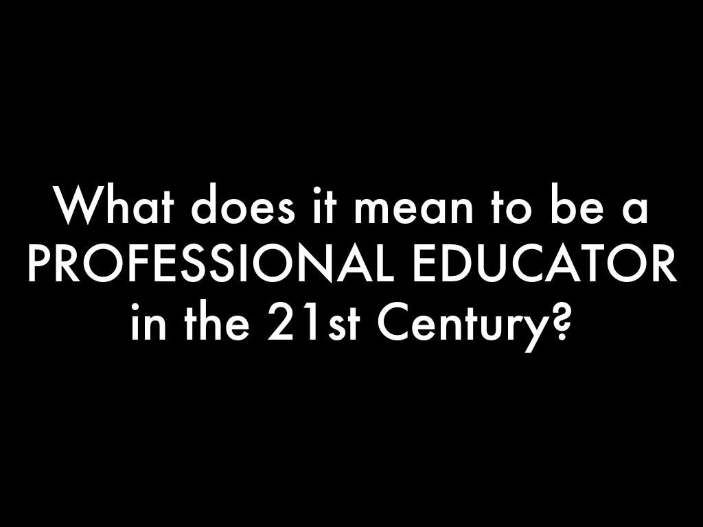 What does it mean to be a PROFESSIONAL EDUCATOR in the