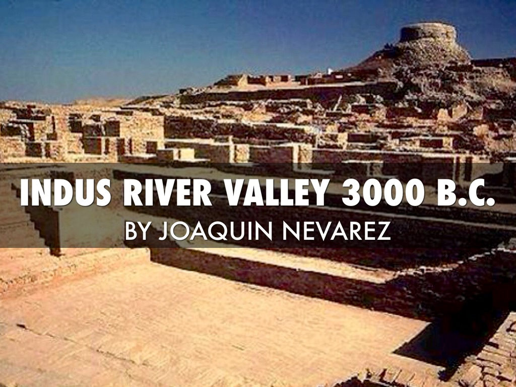 Indus River Valley By Joaquin Nevarez By Joaquin