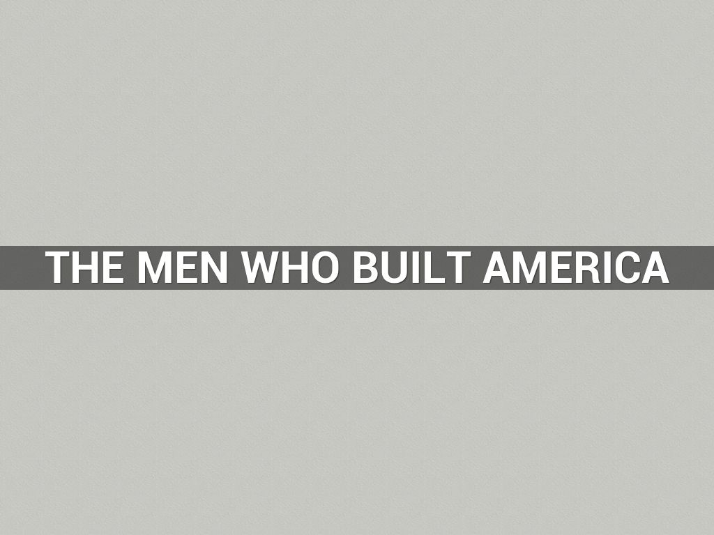 The Men Who Built America By Allison N