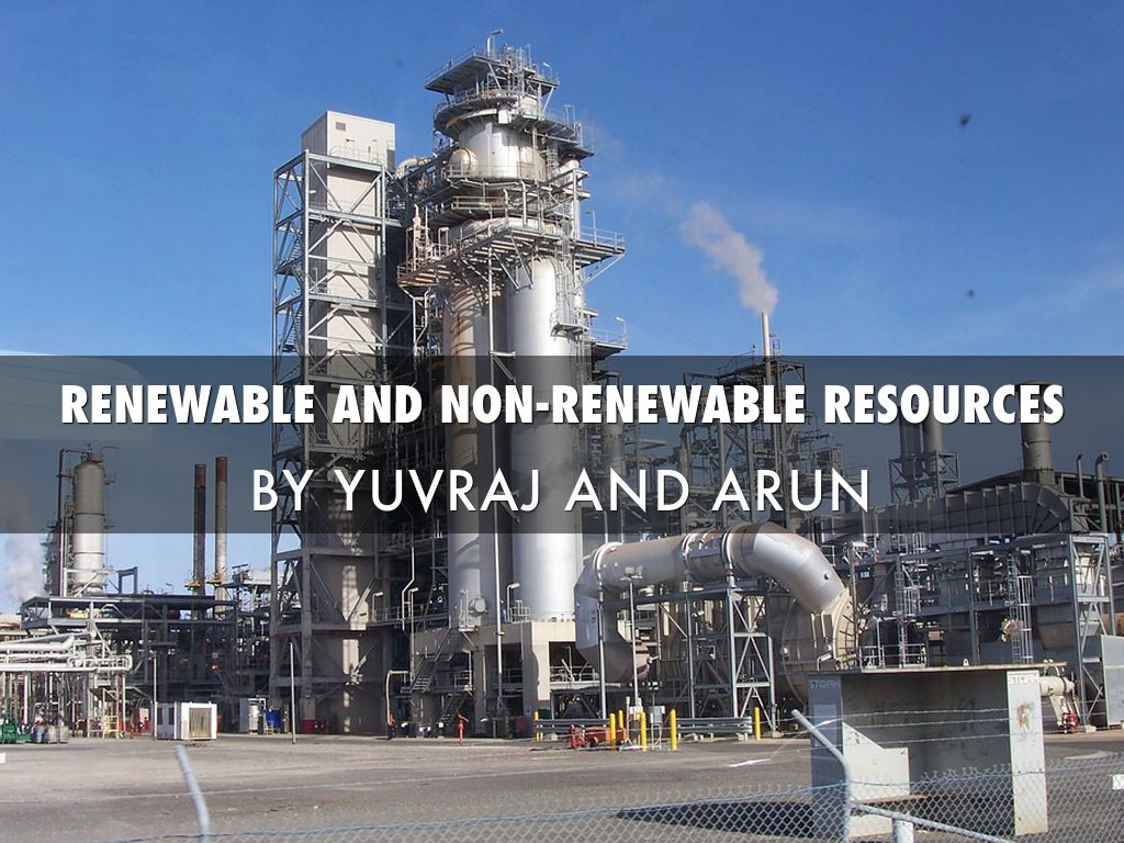Renewable And Non Renewable Resources By Arun Chandar
