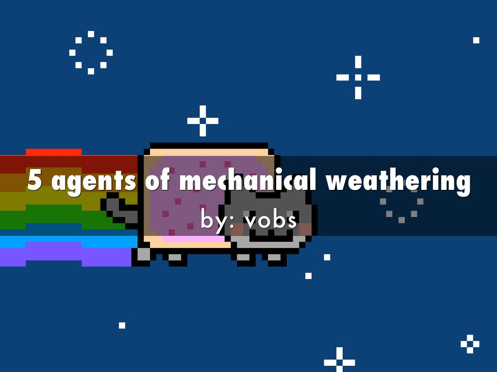 5 Agents Of Mechanical Weathering By Isaac Vo21