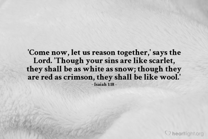 Illustration of Isaiah 1:18 — 'Come now, let us reason together,' says the Lord. 'Though your sins are like scarlet, they shall be as white as snow; though they are red as crimson, they shall be like wool.'