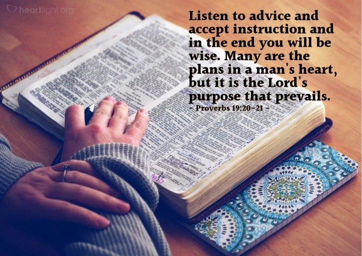 Illustration of Proverbs 19:20-21 — Listen to advice and accept instruction and in the end you will be wise. Many are the plans in a man's heart, but it is the Lord's purpose that prevails.