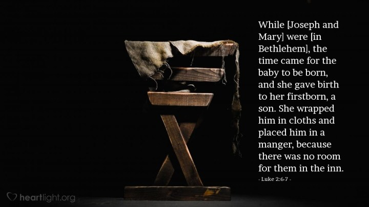 Illustration of Luke 2:6-7 — While [Joseph and Mary] were [in Bethlehem], the time came for the baby to be born, and she gave birth to her firstborn, a son. She wrapped him in cloths and placed him in a manger, because there was no room for them in the inn.